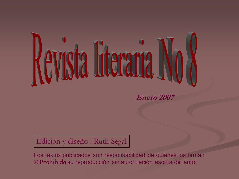 Revista literaria No 8 Enero 2007 Edición y diseño : Ruth Segal