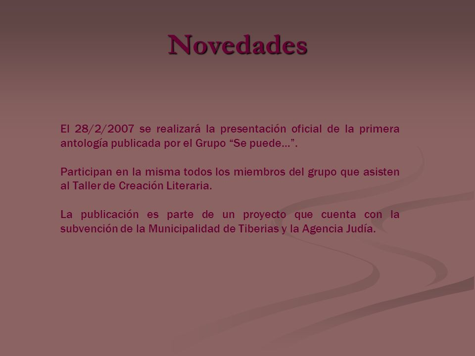 Novedades El 28/2/2007 se realizará la presentación oficial de la primera antología publicada por el Grupo Se puede… .