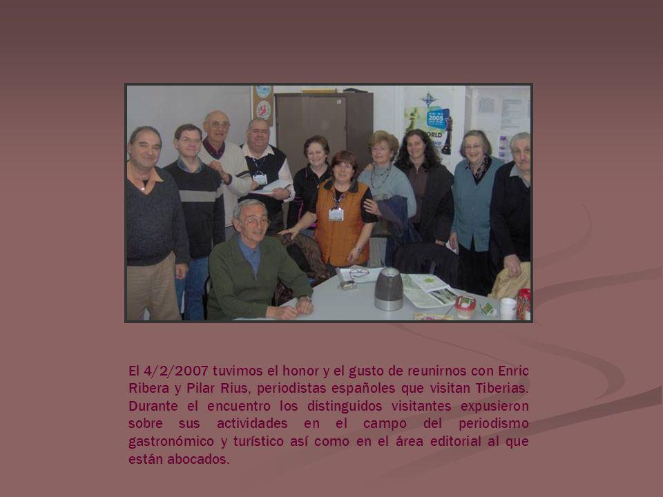 El 4/2/2007 tuvimos el honor y el gusto de reunirnos con Enric Ribera y Pilar Rius, periodistas españoles que visitan Tiberias.