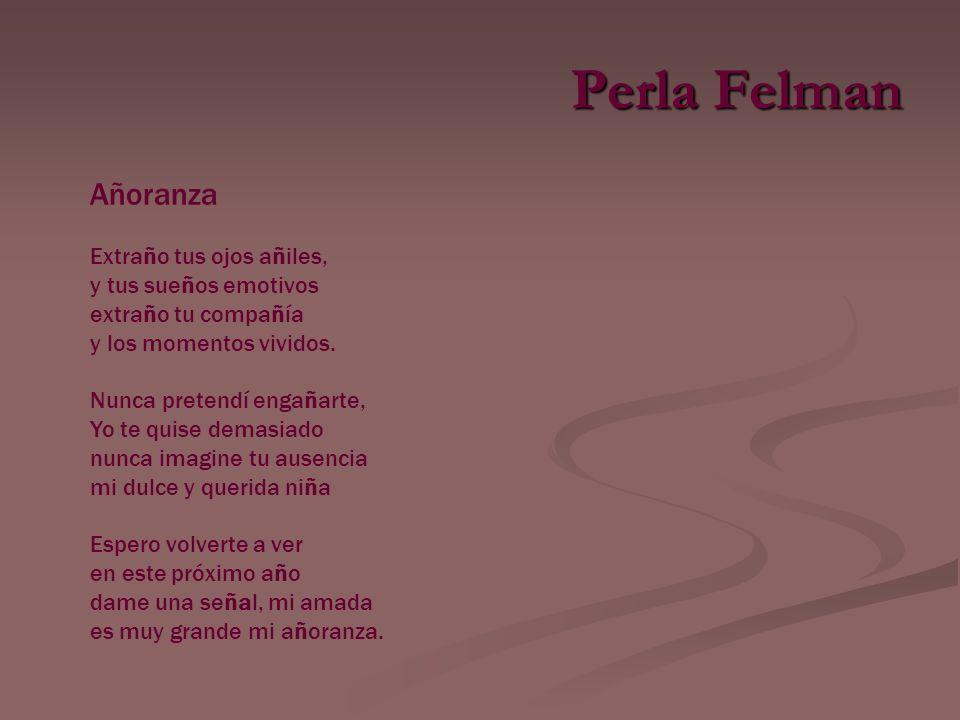 Perla Felman Añoranza Extraño tus ojos añiles, y tus sueños emotivos