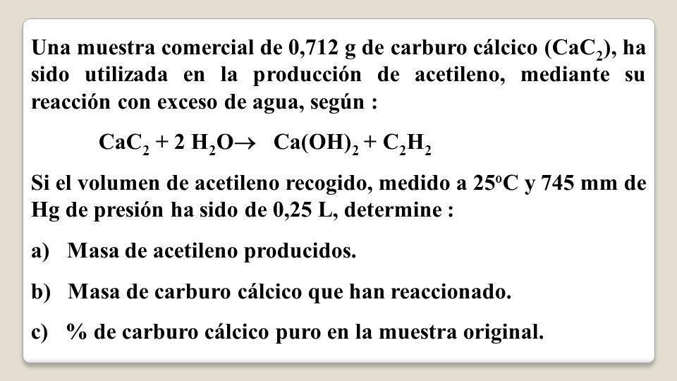 Una muestra comercial de 0,712 g de carburo cálcico (CaC2), ha sido utilizada en la producción de acetileno, mediante su reacción con exceso de agua, según :