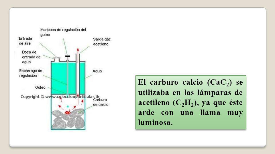El carburo calcio (CaC2) se utilizaba en las lámparas de acetileno (C2H2), ya que éste arde con una llama muy luminosa.