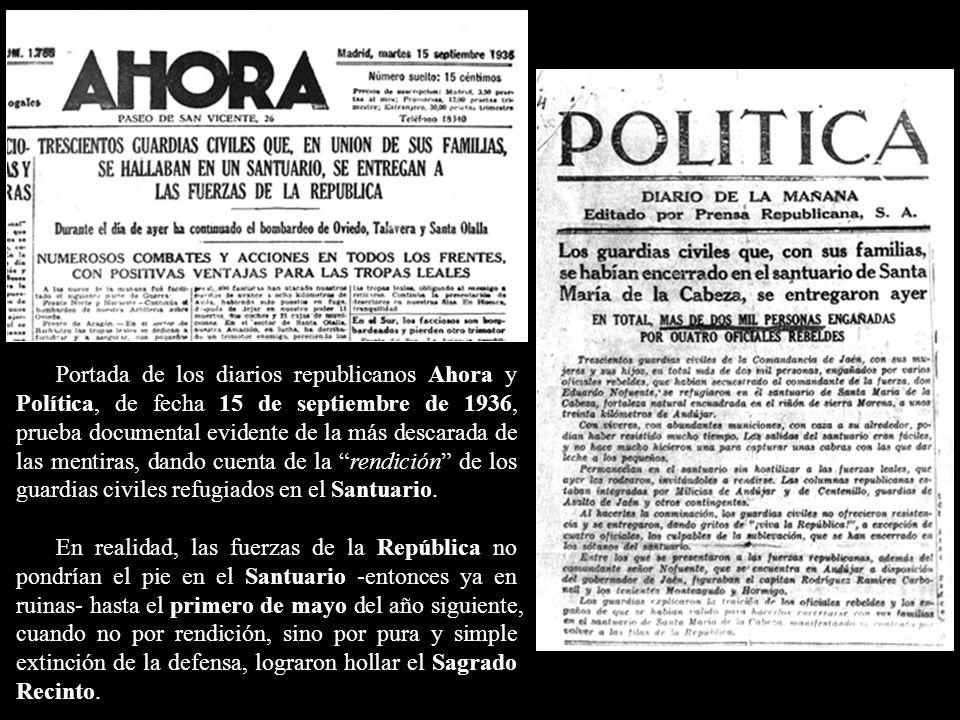 Portada de los diarios republicanos Ahora y Política, de fecha 15 de septiembre de 1936, prueba documental evidente de la más descarada de las mentiras, dando cuenta de la rendición de los guardias civiles refugiados en el Santuario.