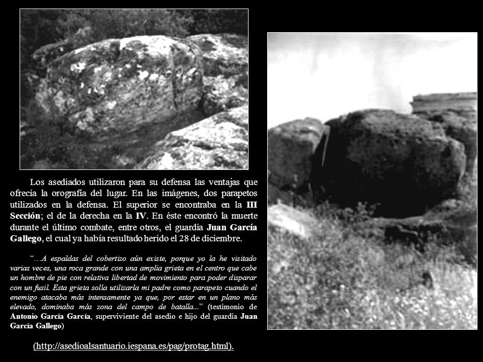 Los asediados utilizaron para su defensa las ventajas que ofrecía la orografía del lugar. En las imágenes, dos parapetos utilizados en la defensa. El superior se encontraba en la III Sección; el de la derecha en la IV. En éste encontró la muerte durante el último combate, entre otros, el guardia Juan García Gallego, el cual ya había resultado herido el 28 de diciembre.