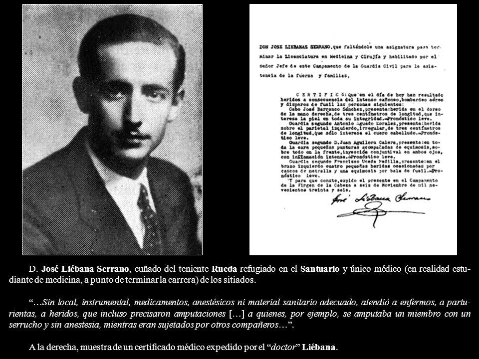 D. José Liébana Serrano, cuñado del teniente Rueda refugiado en el Santuario y único médico (en realidad estu-diante de medicina, a punto de terminar la carrera) de los sitiados.