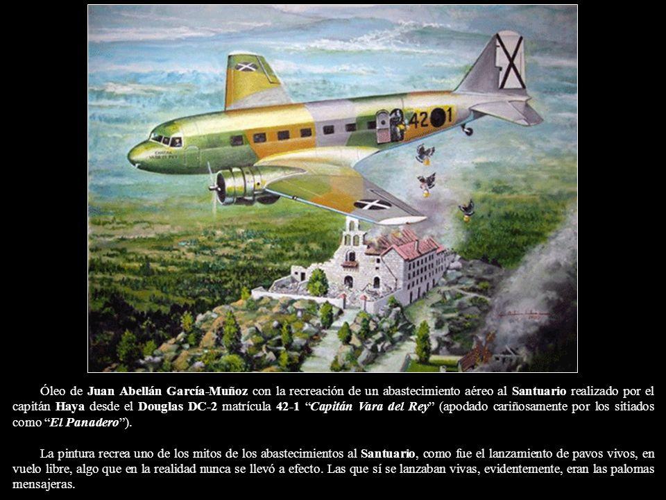 Óleo de Juan Abellán García-Muñoz con la recreación de un abastecimiento aéreo al Santuario realizado por el capitán Haya desde el Douglas DC-2 matrícula 42-1 Capitán Vara del Rey (apodado cariñosamente por los sitiados como El Panadero ).