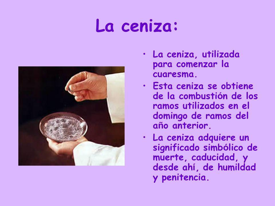 La ceniza: La ceniza, utilizada para comenzar la cuaresma.