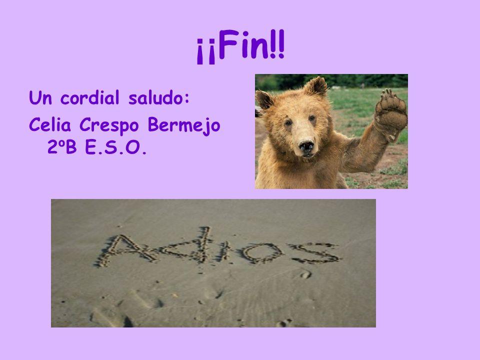 ¡¡Fin!! Un cordial saludo: Celia Crespo Bermejo 2ºB E.S.O.