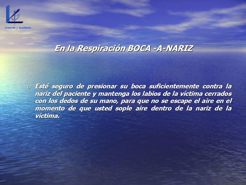 En la Respiración BOCA -A-NARIZ