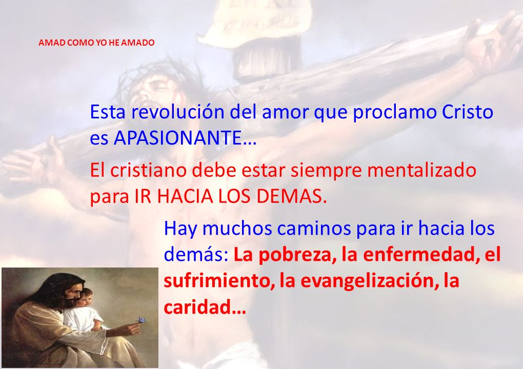 Esta revolución del amor que proclamo Cristo es APASIONANTE…