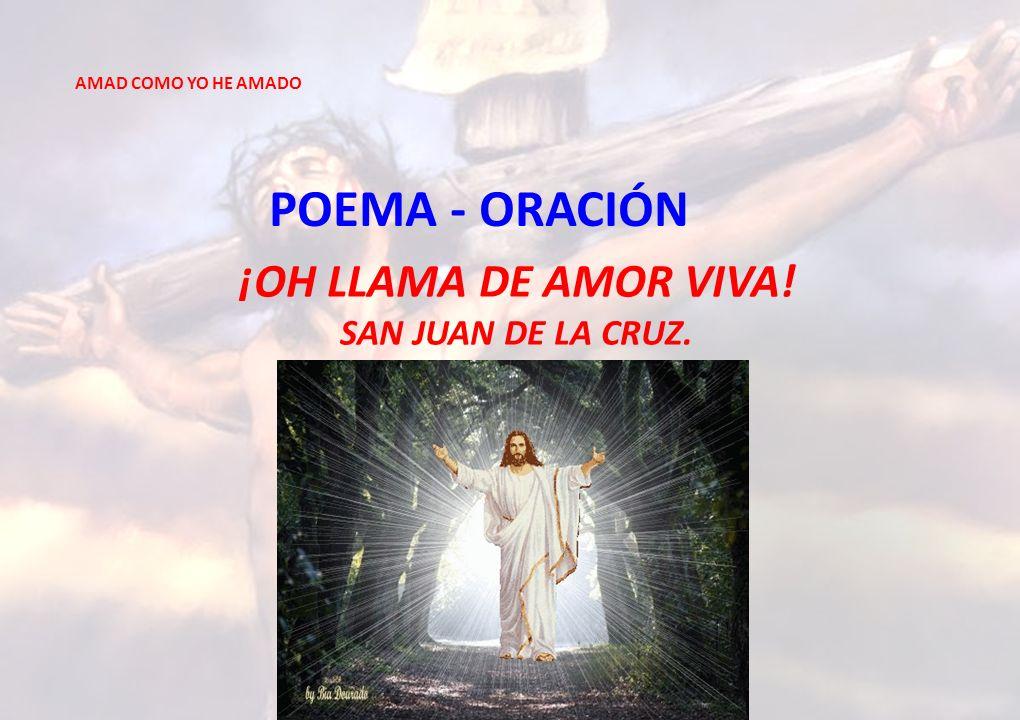 POEMA - ORACIÓN ¡OH LLAMA DE AMOR VIVA! SAN JUAN DE LA CRUZ.