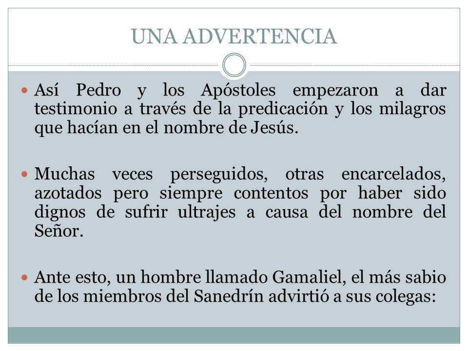UNA ADVERTENCIA Así Pedro y los Apóstoles empezaron a dar testimonio a través de la predicación y los milagros que hacían en el nombre de Jesús.