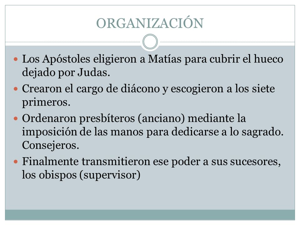 ORGANIZACIÓN Los Apóstoles eligieron a Matías para cubrir el hueco dejado por Judas. Crearon el cargo de diácono y escogieron a los siete primeros.