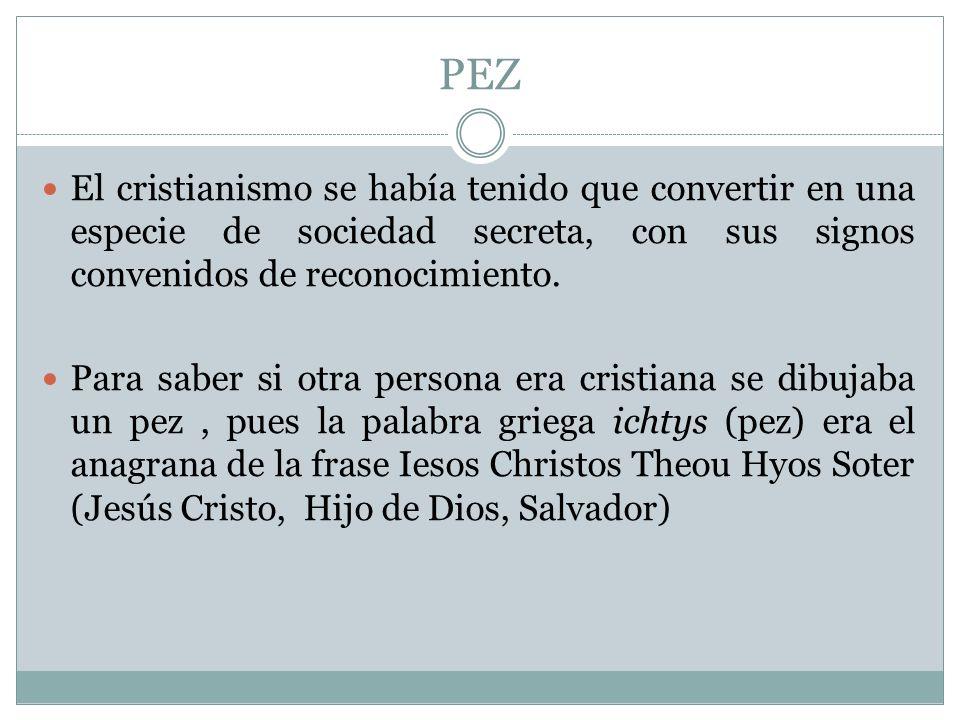 PEZ El cristianismo se había tenido que convertir en una especie de sociedad secreta, con sus signos convenidos de reconocimiento.
