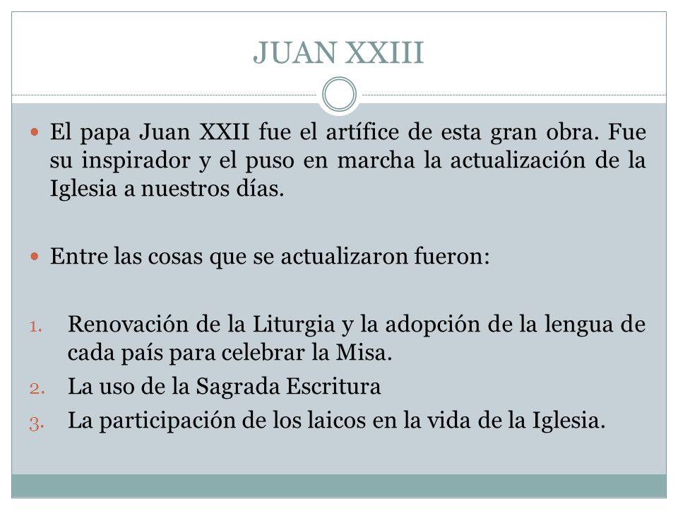 JUAN XXIII El papa Juan XXII fue el artífice de esta gran obra. Fue su inspirador y el puso en marcha la actualización de la Iglesia a nuestros días.