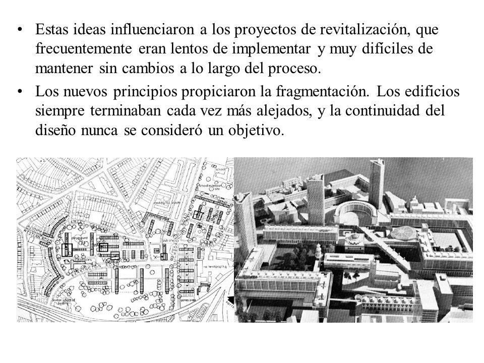 Estas ideas influenciaron a los proyectos de revitalización, que frecuentemente eran lentos de implementar y muy difíciles de mantener sin cambios a lo largo del proceso.