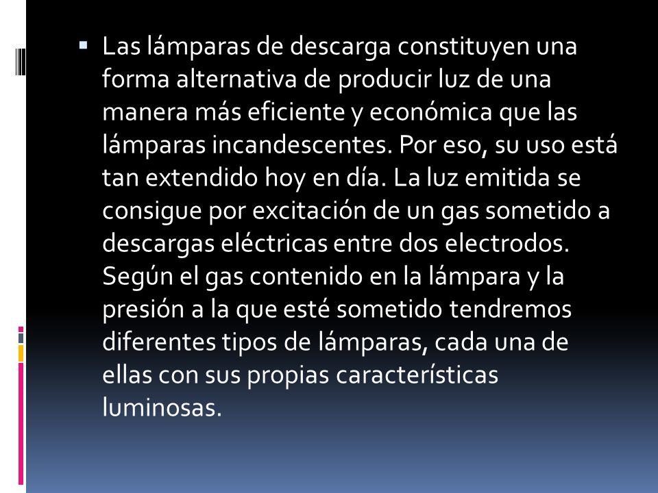 Las lámparas de descarga constituyen una forma alternativa de producir luz de una manera más eficiente y económica que las lámparas incandescentes.