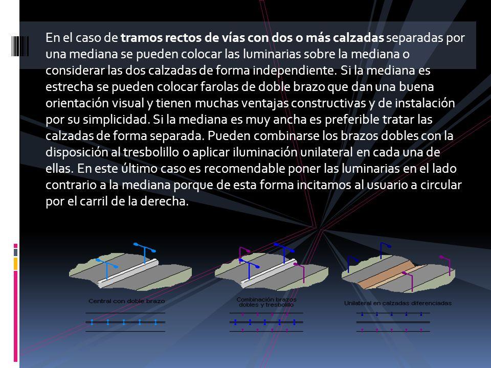 En el caso de tramos rectos de vías con dos o más calzadas separadas por una mediana se pueden colocar las luminarias sobre la mediana o considerar las dos calzadas de forma independiente.