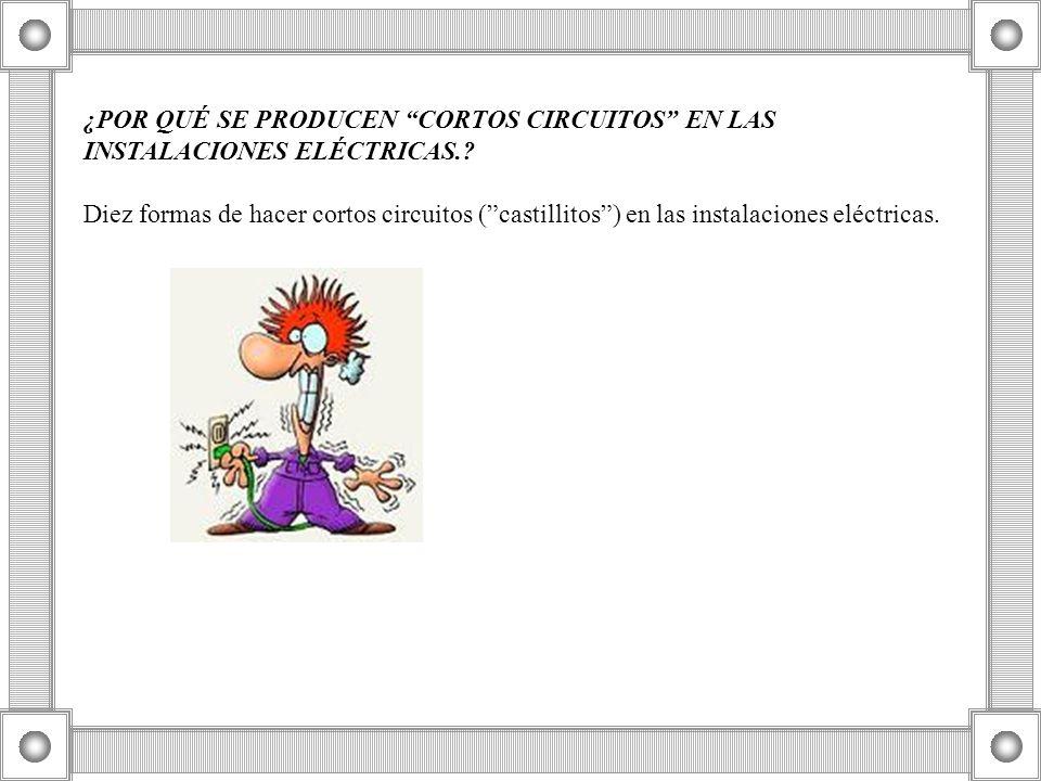 ¿POR QUÉ SE PRODUCEN CORTOS CIRCUITOS EN LAS INSTALACIONES ELÉCTRICAS.