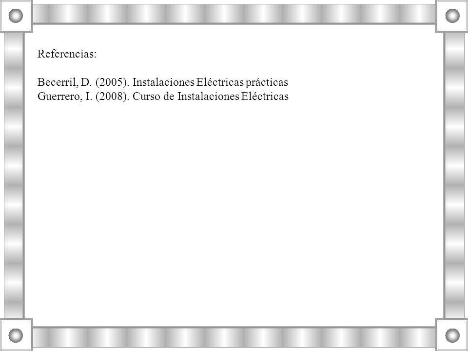 Referencias: Becerril, D. (2005). Instalaciones Eléctricas prácticas.