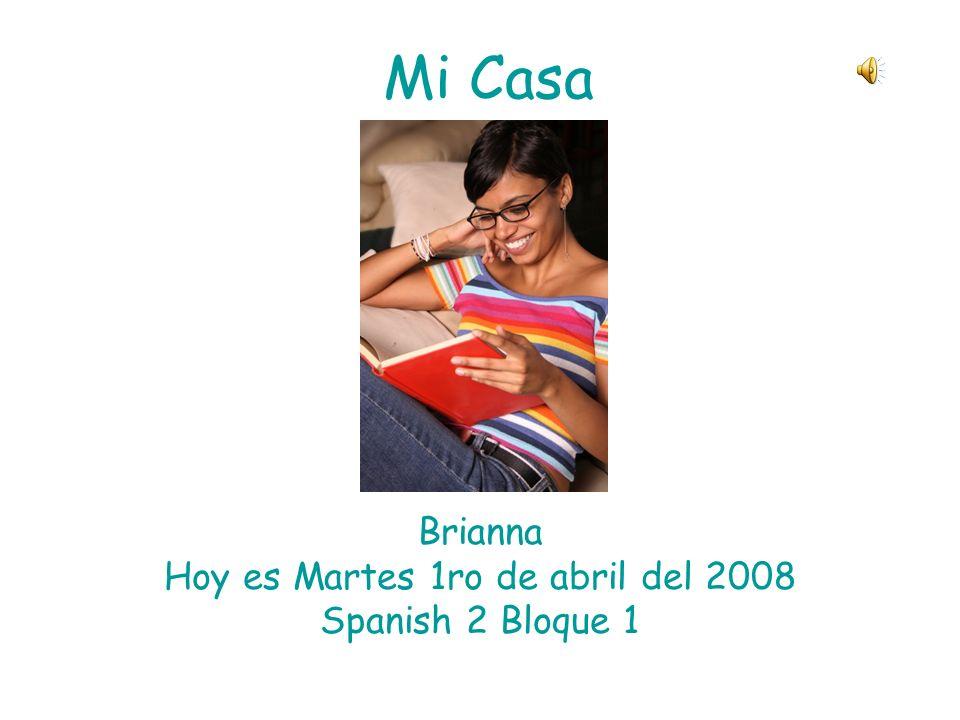 Brianna Hoy es Martes 1ro de abril del 2008 Spanish 2 Bloque 1