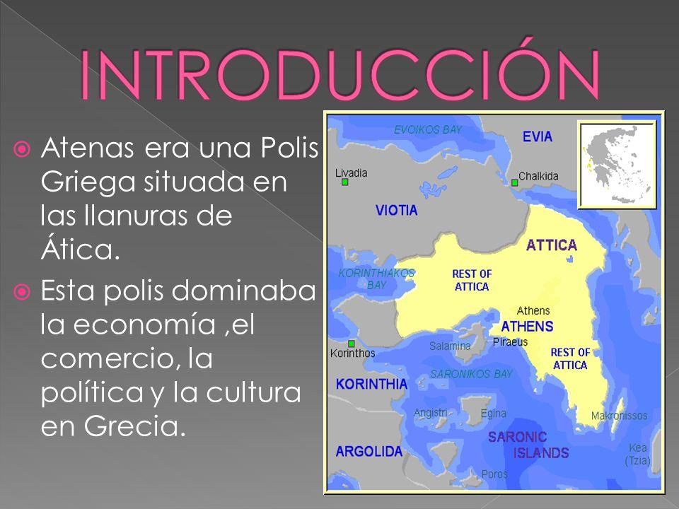 INTRODUCCIÓNAtenas era una Polis Griega situada en las llanuras de Ática.