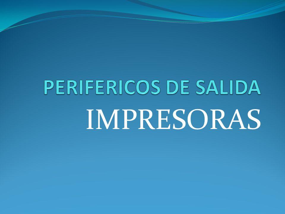 PERIFERICOS DE SALIDA IMPRESORAS