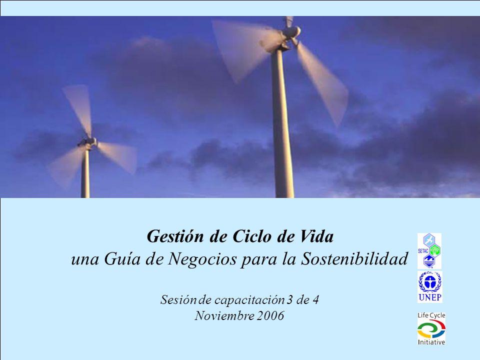 Gestión de Ciclo de Vida una Guía de Negocios para la Sostenibilidad Sesión de capacitación 3 de 4 Noviembre 2006
