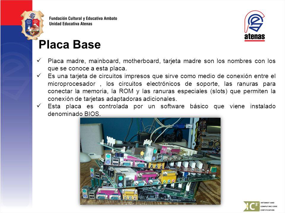 Placa Base Placa madre, mainboard, motherboard, tarjeta madre son los nombres con los que se conoce a esta placa.
