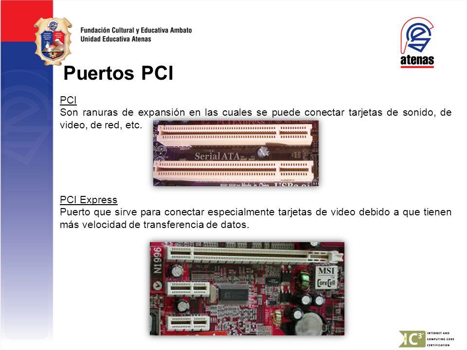 Puertos PCI PCI. Son ranuras de expansión en las cuales se puede conectar tarjetas de sonido, de video, de red, etc.