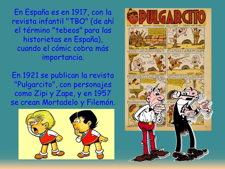 En España es en 1917, con la revista infantil TBO (de ahí el término tebeos para las historietas en España), cuando el cómic cobra más importancia.