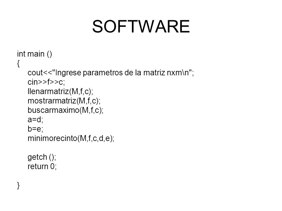SOFTWARE int main () { cout<< Ingrese parametros de la matriz nxm\n ; cin>>f>>c; llenarmatriz(M,f,c);