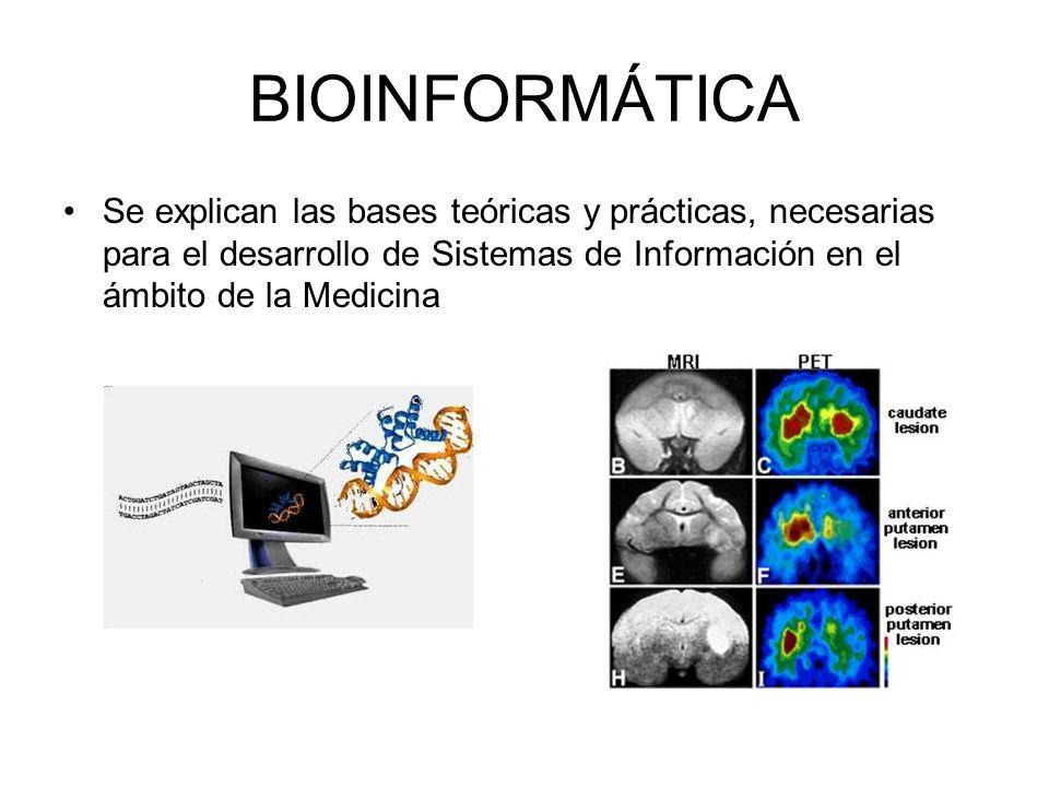 BIOINFORMÁTICA Se explican las bases teóricas y prácticas, necesarias para el desarrollo de Sistemas de Información en el ámbito de la Medicina.