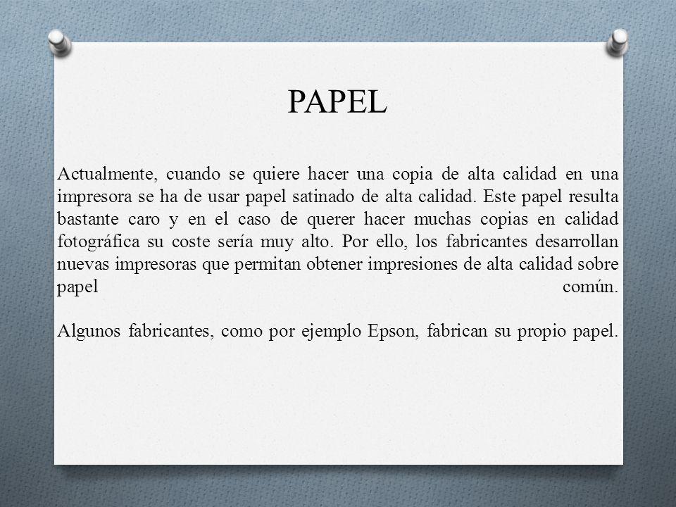 PAPEL Actualmente, cuando se quiere hacer una copia de alta calidad en una impresora se ha de usar papel satinado de alta calidad.