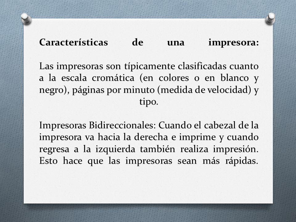 Características de una impresora: Las impresoras son típicamente clasificadas cuanto a la escala cromática (en colores o en blanco y negro), páginas por minuto (medida de velocidad) y tipo.