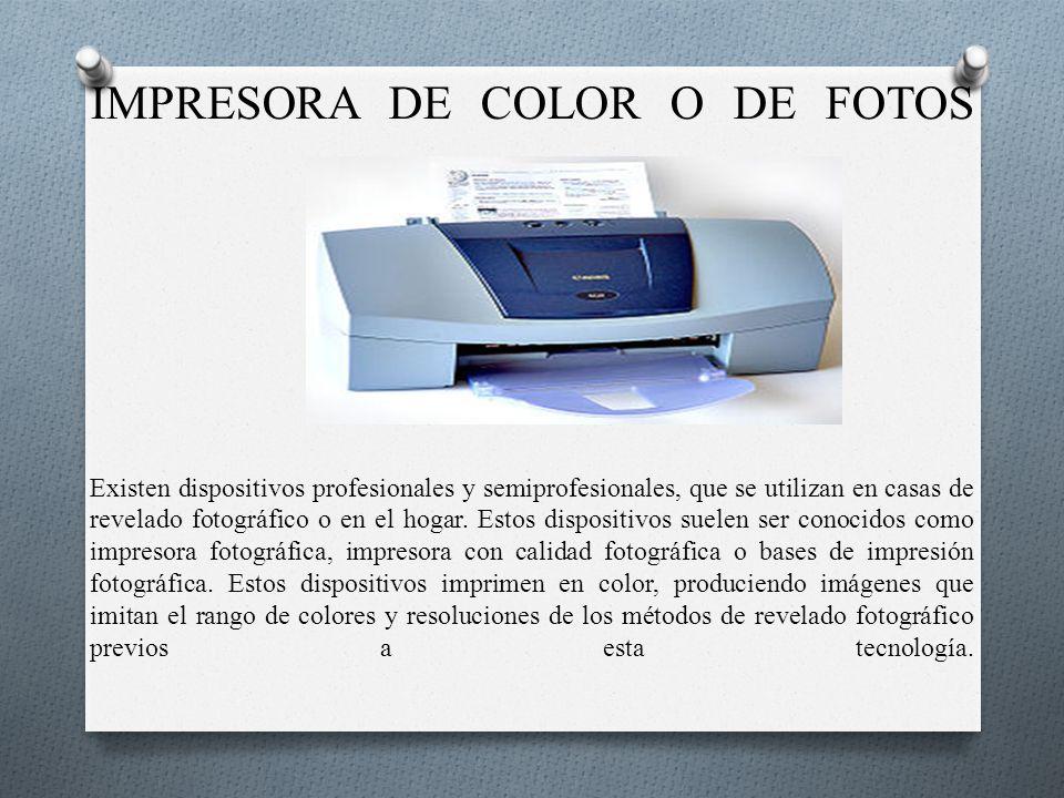 IMPRESORA DE COLOR O DE FOTOS Existen dispositivos profesionales y semiprofesionales, que se utilizan en casas de revelado fotográfico o en el hogar.