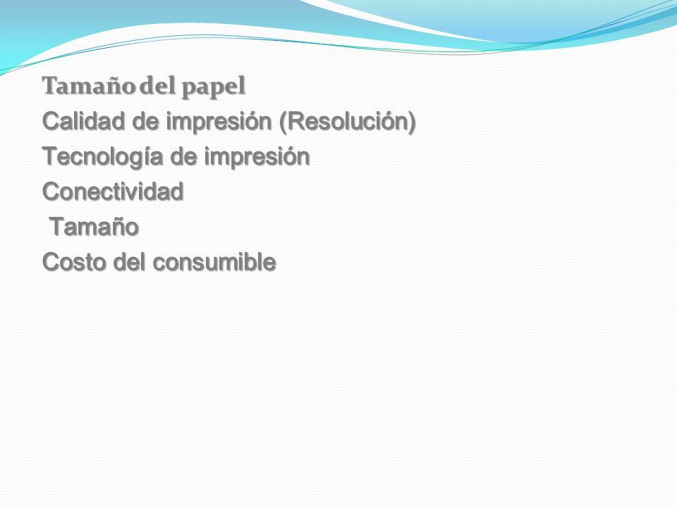 Tamaño del papel Calidad de impresión (Resolución) Tecnología de impresión. Conectividad. Tamaño.