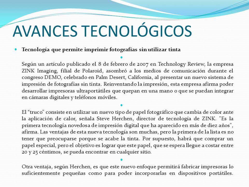 AVANCES TECNOLÓGICOS Tecnología que permite imprimir fotografías sin utilizar tinta.