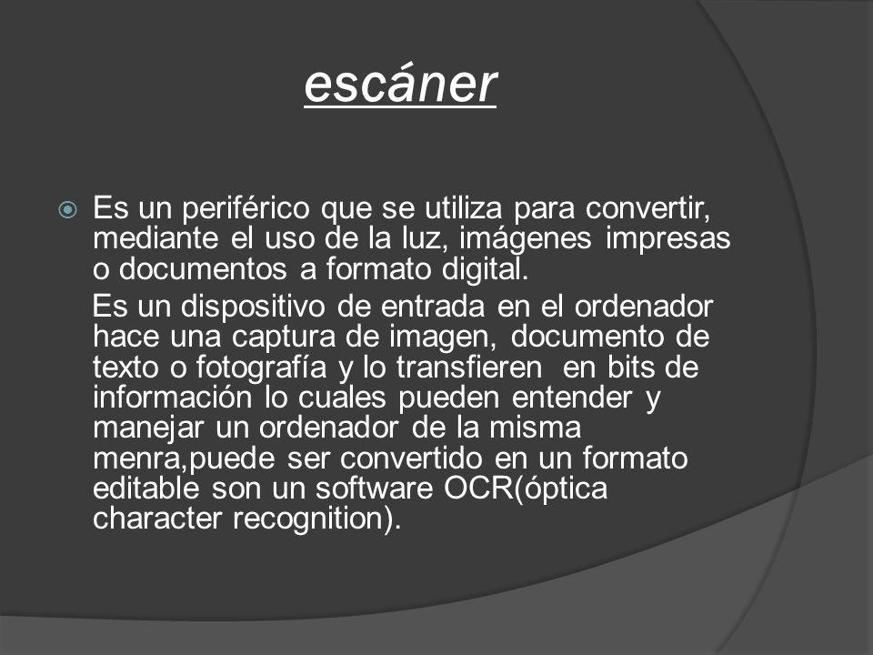 escáner Es un periférico que se utiliza para convertir, mediante el uso de la luz, imágenes impresas o documentos a formato digital.