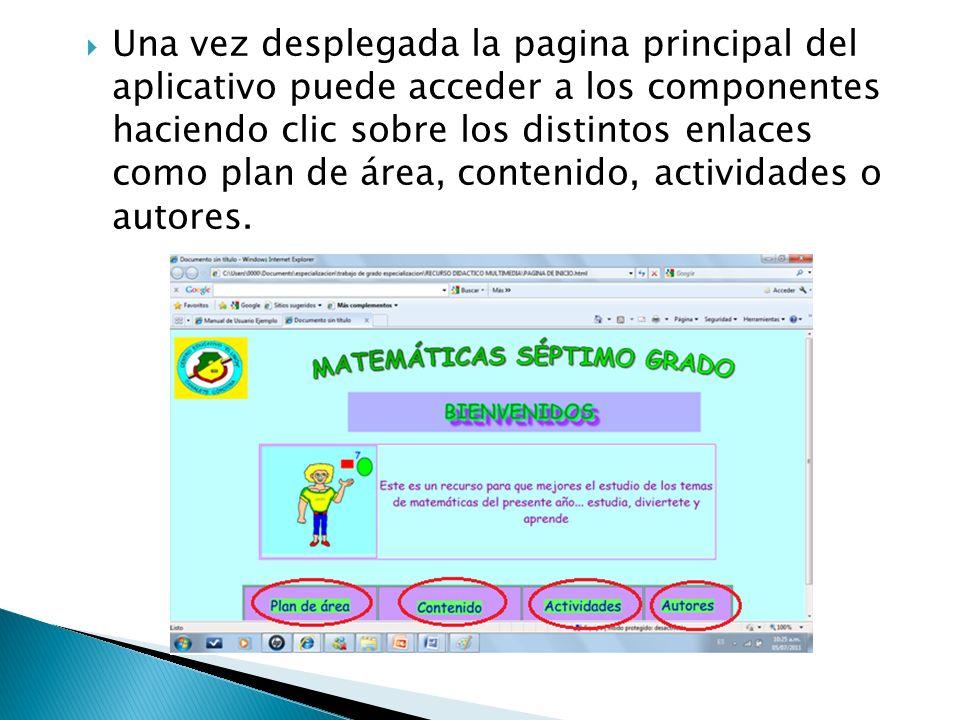 Una vez desplegada la pagina principal del aplicativo puede acceder a los componentes haciendo clic sobre los distintos enlaces como plan de área, contenido, actividades o autores.