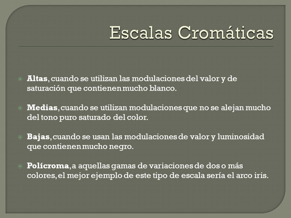 Escalas Cromáticas Altas, cuando se utilizan las modulaciones del valor y de saturación que contienen mucho blanco.