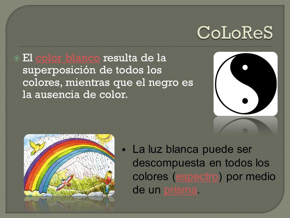 CoLoReS El color blanco resulta de la superposición de todos los colores, mientras que el negro es la ausencia de color.