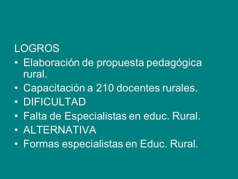 LOGROS Elaboración de propuesta pedagógica rural. Capacitación a 210 docentes rurales. DIFICULTAD.
