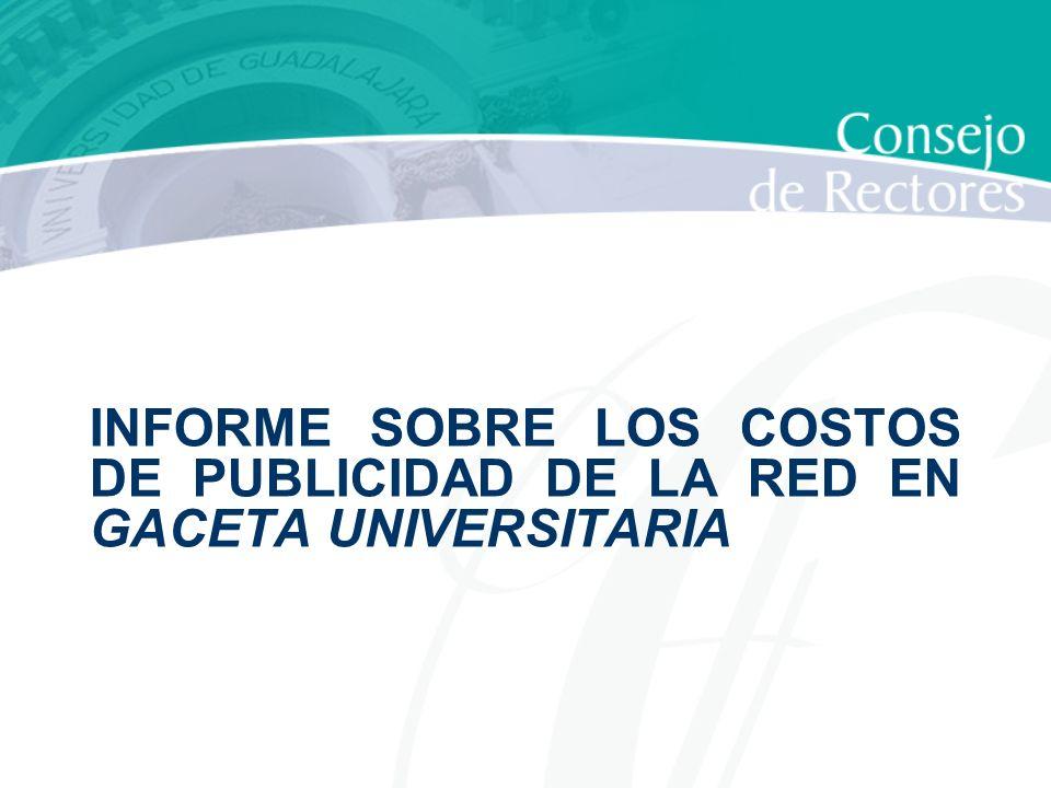 INFORME SOBRE LOS COSTOS DE PUBLICIDAD DE LA RED EN GACETA UNIVERSITARIA