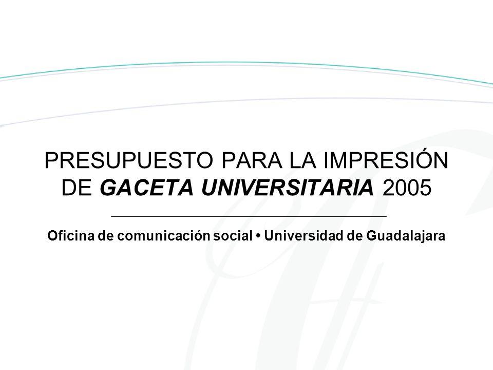 PRESUPUESTO PARA LA IMPRESIÓN DE GACETA UNIVERSITARIA 2005