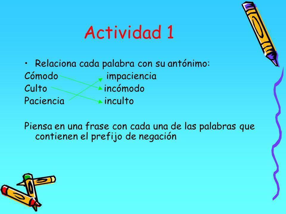 Actividad 1 Relaciona cada palabra con su antónimo: Cómodo impaciencia