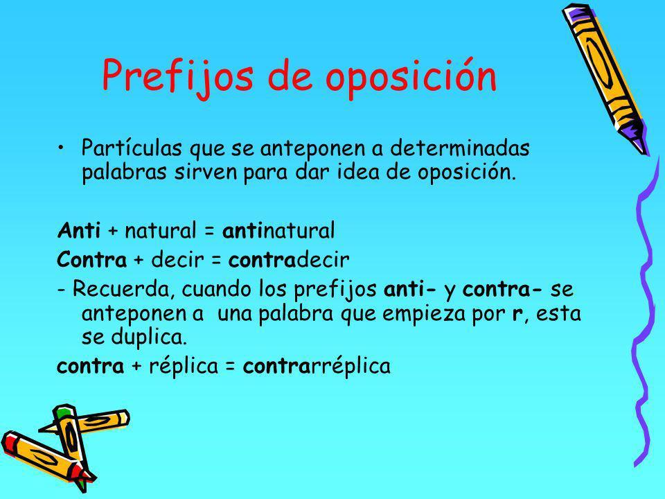Prefijos de oposición Partículas que se anteponen a determinadas palabras sirven para dar idea de oposición.