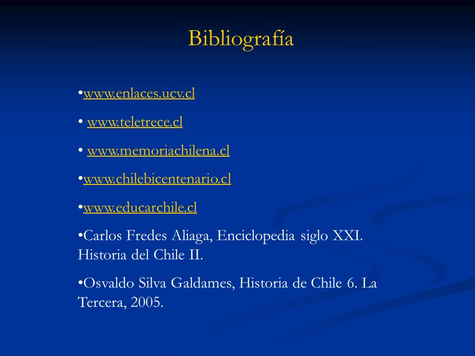 Bibliografía www.enlaces.ucv.cl www.teletrece.cl www.memoriachilena.cl
