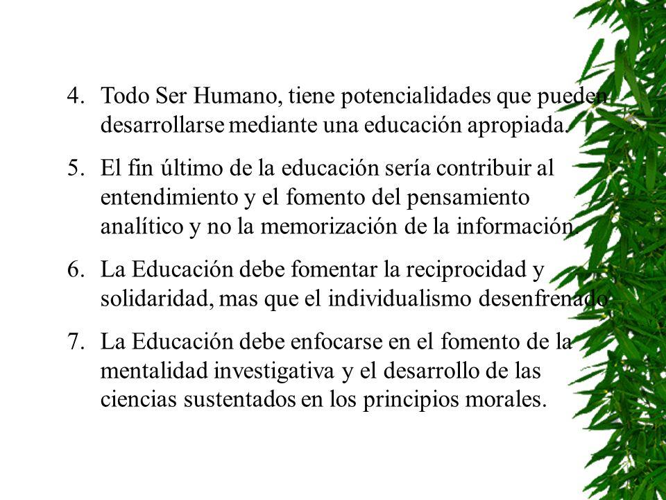 Todo Ser Humano, tiene potencialidades que pueden desarrollarse mediante una educación apropiada.