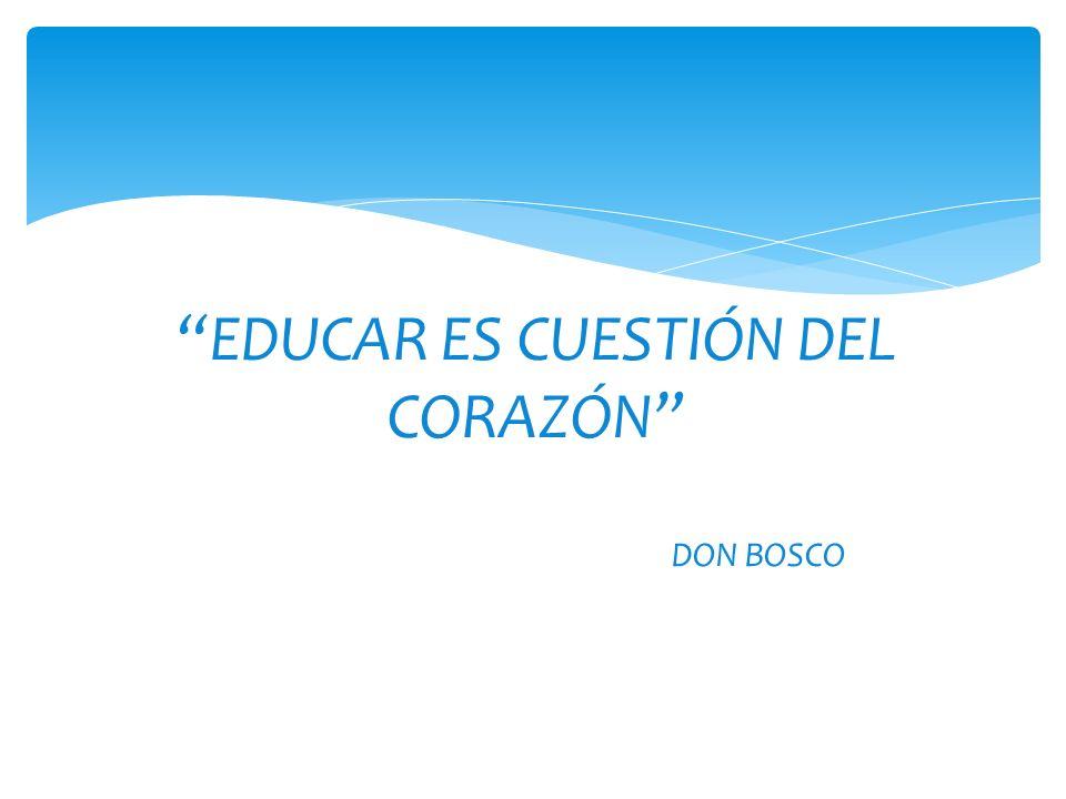 EDUCAR ES CUESTIÓN DEL CORAZÓN DON BOSCO